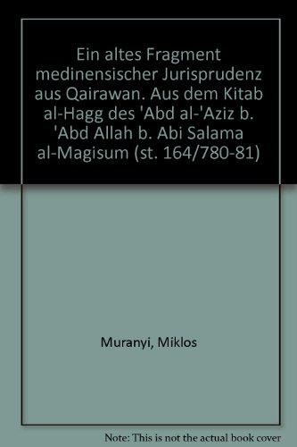 9783447049726: Ein Altes Fragment Medinensischer Jurisprudenz Aus Qairawan: Aus Dem Kitab Al-Hagg Des 'Abd Al-'Aziz B. 'Abd Allah B. ABI Salama Al-Magisum (St. 164/7 ... die Kunde Des Morgenlandes) (German Edition)