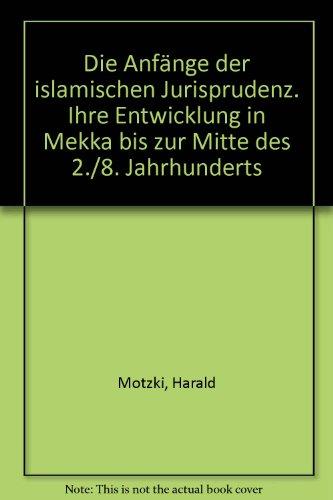 9783447049832: Die Anfange Der Islamischen Jurisprudenz: Ihre Entwicklung in Mekka Bis Zur Mitte Des 2./8. Jahrhunderts (Abhandlungen Fur die Kunde Des Morgenlandes) (German Edition)