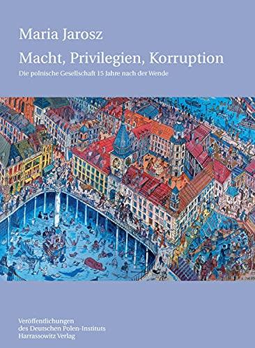 9783447052962: Macht, Privilegien, Korruption: Die polnische Gesellschaft 15 Jahre nach der Wende (Veroffentlichungen Des Deutschen Polen-instituts, Darmstadt)