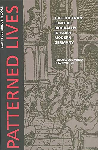 9783447054294: Patterned Lives: The Lutheran Funeral Biography in Early Modern Germany (Wolfenbutteler Forschungen)
