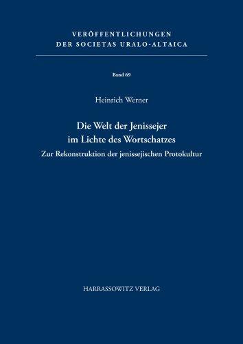 9783447054317: Die Welt Der Jenissejer Im Lichte Des Wortschatzes: Zur Rekonstruktion Der Jenissejischen Protokultur (Veroffentlichungen Der Societas Uralo-Altaica) (German Edition)