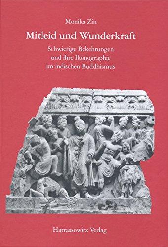 Mitleid und Wunderkraft :Schweirige Bekehrungen und ihre ikonographie im indischen Buddhismus