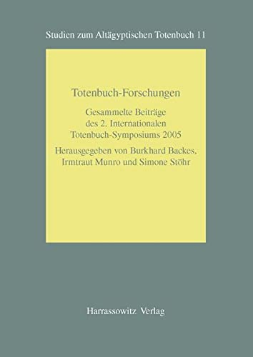 9783447054706: Totenbuch-Forschungen: Gesammelte Beiträge des 2. Internationalen Totenbuch-Symposiums Bonn, 25. bis 29. September 2005 (studien zum altaegyptischen totenbuch)