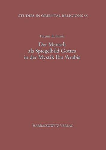 Der Mensch als Spiegelbild Gottes in der Mystik Ibn 'Arabis: Fateme Rahmati