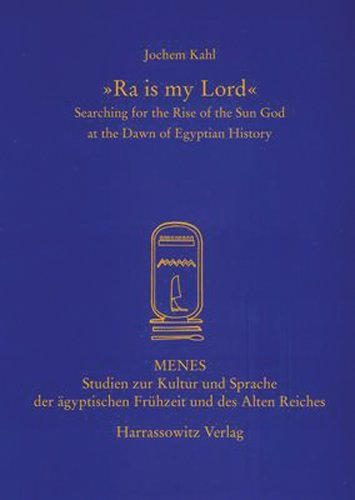 9783447055406: 'ra Is My Lord': Searching for the Rise of the Sun God at the Dawn of Egyptian History (Menes)
