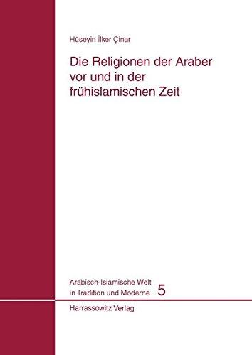 9783447055864: Die Religionen Der Araber VOR Und in Der Fruhislamischen Zeit (Arabisch-Islamische Welt in Tradition Und Moderne) (German Edition)