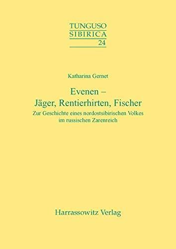 9783447056106: Evenen - Jager, Rentierhirten, Fischer: Zur Geschichte Eines Nordostsibirischen Volkes im Russischen Zarenreich (Tunguso-Sibirica) (German Edition)