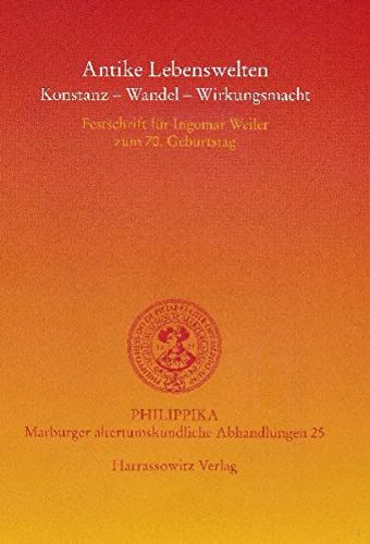Antike Lebenswelten: Konstanz - Wandel - Wirkungskraft: Mauritsch, Peter, Petermandl,