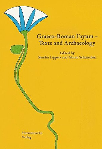 9783447057820: Graeco-Roman Fayum - Texts and Archaeology: Proceedings of the Third International Fayum Symposion, Freudenstadt, May 29 - June 1, 2007