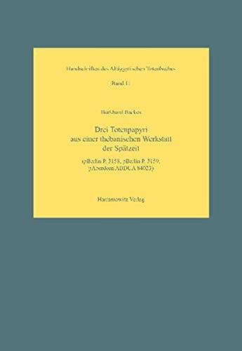 9783447058100: Drei Totenpapyri Aus Einer Thebanischen Werkstatt der Spatzeit: Pberlin P. 3158, Pberlin P. 3159, Paberdeen Abdua 84023 (Handschriften Des Altagyptischen Totenbuches)