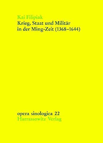 Krieg, Staat und Militar in der Ming-Zeit (1368-1644): Auswirkungen militarischer und bewaffneter ...