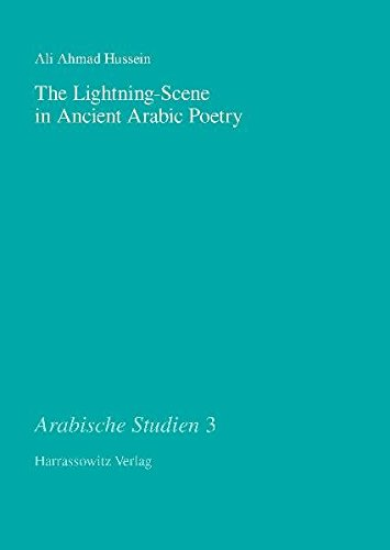 9783447059022: The Lightning-Scene in Ancient Arabic Poetry: Function, Narration and Idiosyncrasy in Pre-Islamic and Early Islamic Poetry (Arabische Studien)