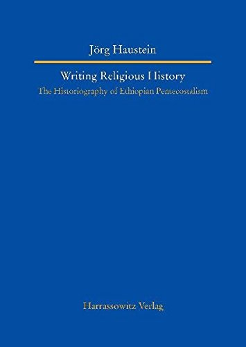 Writing Religious History: The Historiography of Ethiopian Pentecostalism (Studien Zur ...