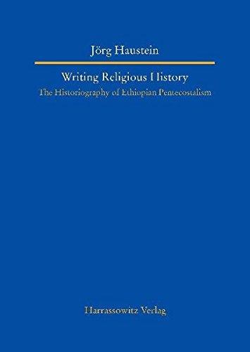 Writing Religious History: The Historiography of Ethiopian Pentecostalism (Studien Zur ...