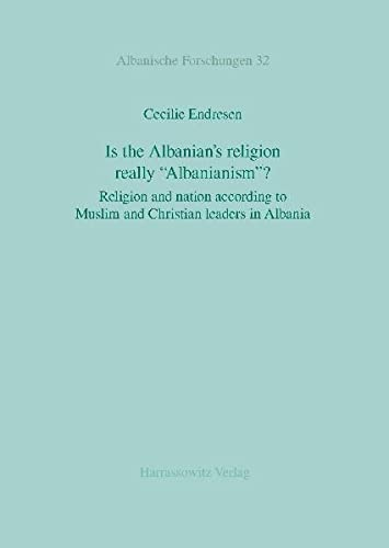9783447065610: Is the Albanian's religion really 'Albanianism'?: Religion and nation according to Muslim and Christian leaders in Albania (Albanische Forschungen)
