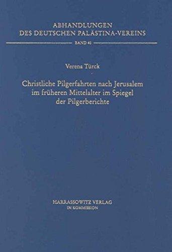 Christliche Pilgerfahrten nach Jerusalem im früheren Mittelalter im Spiegel der Pilgerberichte...