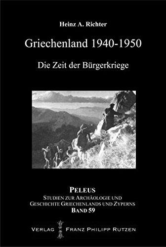 Griechenland 1940-1950: Die Zeit der Bürgerkriege (Peleus): Heinz A. Richter