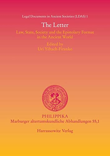 9783447067645: The Letter: Law, State, Society and the Epistolary Format in the Ancient World. Proceedings of a Colloquium held at the American Academy in Rome ... ... Altertumskundliche Abhandlungen) (Philippika)