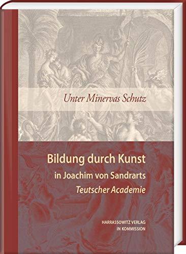 9783447067775: Unter Minervas Schutz: Bildung Durch Kunst in Joachim Von Sandrarts Teutscher Academie (Ausstellungskataloge Der Herzog August Bibliothek)