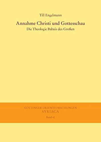 Annahme Christi Und Gottesschau: Die Theologie Babais Des Grossen (Gottinger Orientforschungen, I. ...