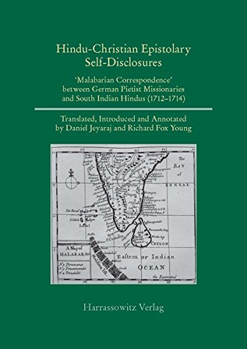 Hindu-Christian, Indo-German Self-Disclosures: 'Malabarian Correspondence' between German Pietist Missionaries and South Indian Hindus (1712 - 1714) ... (English and German Edition) (9783447068444) by Daniel Jeyaraj; Richard F Young