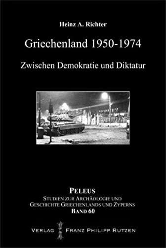 Griechenland 1950-1974: Zwischen Demokratie und Diktatur (Peleus): Heinz A. Richter