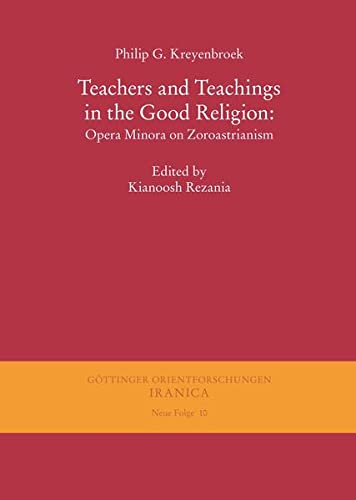 Teachers and Teachings in the Good Religion: Philip G. Kreyenbroek,
