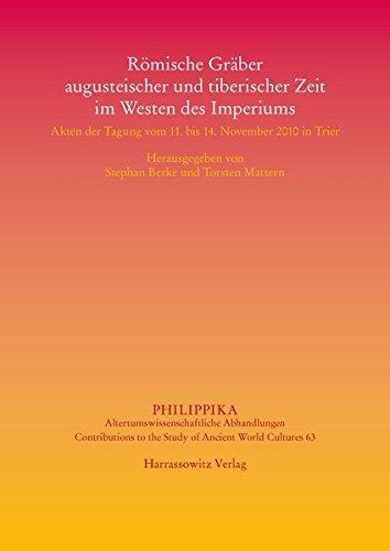 9783447069946: Romische Graber Augusteischer Und Tiberischer Zeit Im Westen Des Imperiums: Akten Der Tagung Vom 11. Bis 14. November 2010 in Trier (Philippika)