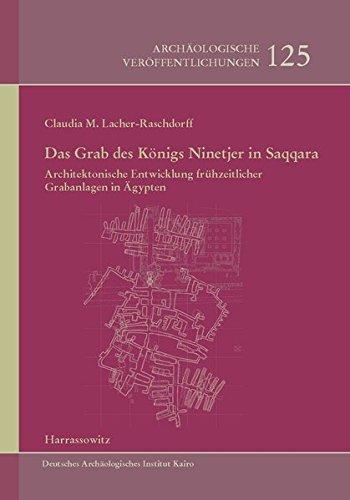 Das Grab des Königs Ninetjer in Saqqara: Claudia Monika Lacher-Raschdorff
