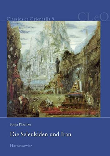 9783447100618: Die Seleukiden und Iran: Die seleukidische Herrschaftspolitik in den östlichen Satrapien (Classica Et Orientalia)