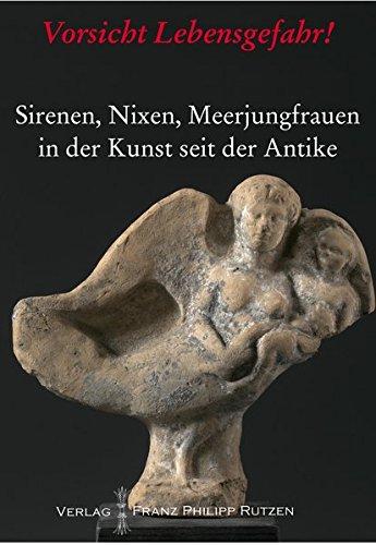 9783447100649: Vorsicht Lebensgefahr!: Sirenen, Nixen, Meerjungfrauen in der Kunst seit der Antike (Kataloge Des Winckelmann-Museums) (German Edition)