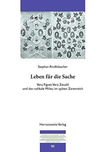 9783447100984: Leben für die Sache: Vera Figner, Vera Zasulic und das radikale Milieu im späten Zarenreich (Forschungen Zur Osteuropaischen Geschichte)
