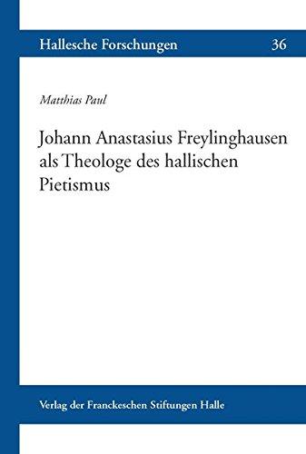 Johann Anastasius Freylinghausen als Theologe des hallischen Pietismus: Matthias Paul