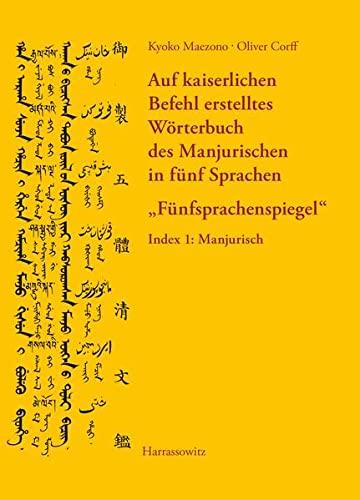 Auf Kaiserlichen Befehl Erstelltes Worterbuch Des Manjurischen: Oliver Corff, Kyoko
