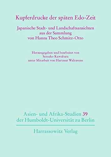9783447102957: Kupferdrucke der späten Edo-Zeit: Japanische Stadt- und Landschaftsansichten aus der Sammlung von Hanns Theo Schmitz-Otto. Herausgegeben und ... Der Humboldt-universitat Zu Berlin)