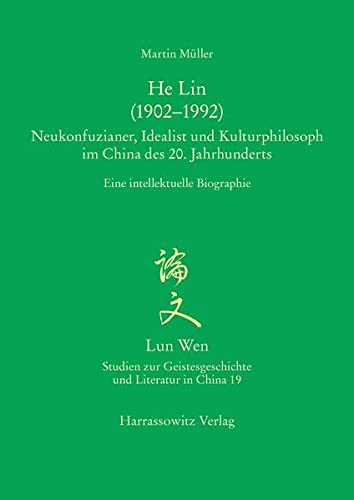 9783447103244: He Lin (1902-1992). Neukonfuzianer, Idealist und Kulturphilosoph im China des 20. Jahrhunderts: Eine intellektuelle Biographie (Lun Wen - Studien Zur ... Und Literatur In Chi) (German Edition)