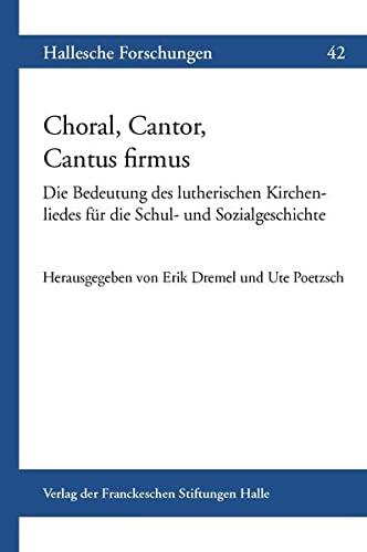 9783447103879: Choral, Cantor, Cantus firmus: Die Bedeutung des lutherischen Kirchenliedes f|r die Schul- und Sozialgeschichte (Hallesche Forschungen) (German Edition)