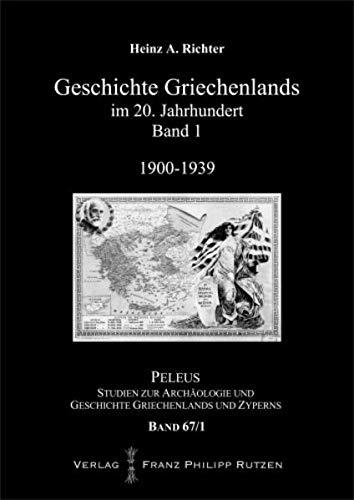 Geschichte Griechenlands im 20. Jahrhundert, Band 1: Heinz A. Richter