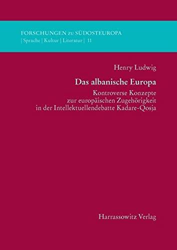 9783447105002: Das albanische Europa: Kontroverse Konzepte zur europäischen Zugehörigkeit in der Intellektuellendebatte Kadare-Qosja (Forschungen Zu Sudosteuropa)