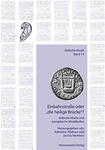Einbahnstrasse Oder Die Heilige Brucke?: Judische Musik Und Die Europaische Musikkultur (English ...