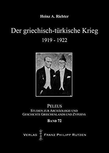 Der griechisch-türkische Krieg 1919-1922: Studien zur Archäologie: Heinz A. Richter