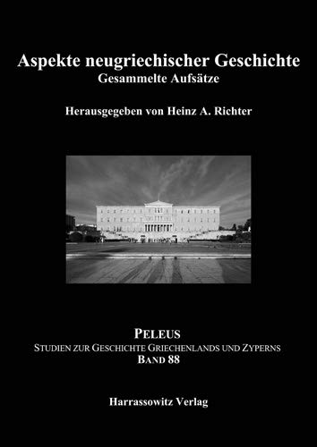 Aspekte neugriechischer Geschichte : Gesammelte Aufsätze: Heinz A. Richter