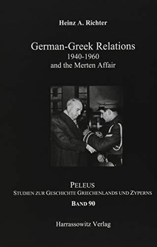 German-Greek Relation 1940-1960 : and the Merten: Heinz A. Richter