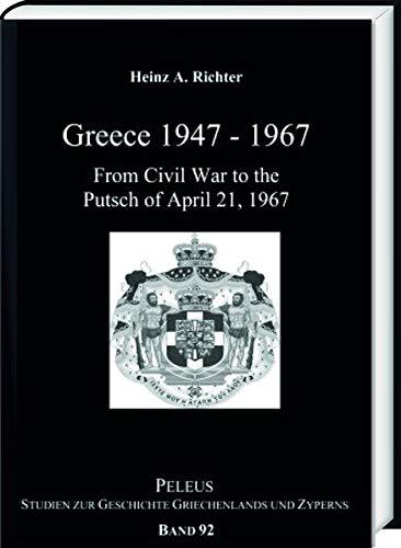 Greece 1947-1967 : From Civil War to: Heinz A. Richter