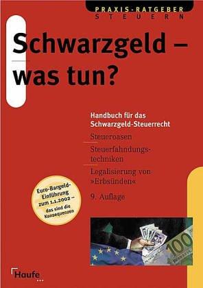 9783448036466: Schwarzgeld--was tun?: Handbuch fur das Schwarzgeld-Steuerrecht : Entstehung, Unterbringung, Aufdeckung, Legalisierung von unversteuerten Geldern (German Edition)