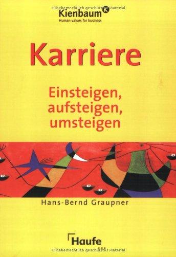 Karriere Einsteigen, aufsteigen, umsteigen / Hans-Bernd Graupner.: Hans-Bernd Graupner