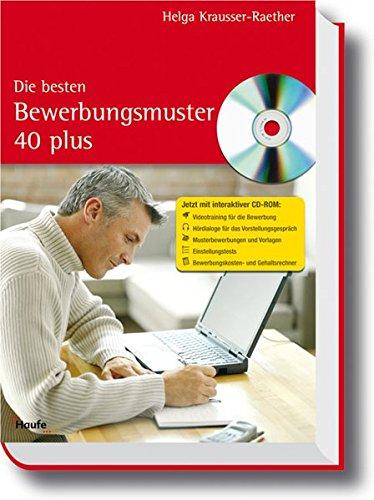 9783448075526: Die besten Bewerbungsmuster 40 plus: Jetzt mit interaktiver CD-ROM: Videotraining für die Bewerbung. Hördialoge für das Vorstellungsgespräch. Bewerbungskosten- und Gehaltsrechner