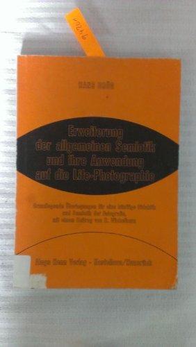 9783450019303: Erweiterung der allgemeinen Semiotik und ihre Anwendung auf die Life-Photographie: Grundlegende Uberlegungen fur e. kunftige Didaktik u. Semiotik d. Fotografie