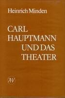 Carl Hauptmann und das Theater.: Minden, Heinrich