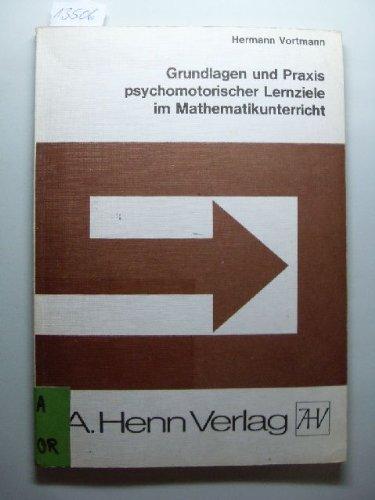 Grundlagen und Praxis psychomotorischer Lernziele im Mathematikunterricht - Hermann Vortmann